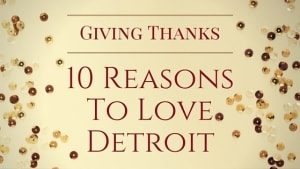Giving Thanks - 10 Reasons to Love Detroit