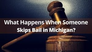 What Happens When Someone Skips Bail in Michigan?